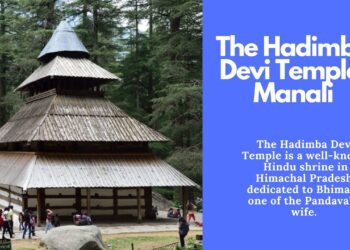 The Hadimba Devi Temple, Manali – A temple from Mahabharata times